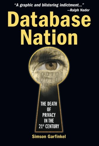 Database Nation The Death of Privacy in the 21st Century: Garfinkel, Simson