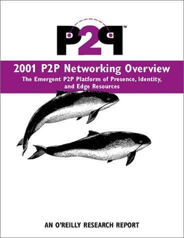 9780596001858: 2001 P2P Networking Overview: The Emergent P2P Platform of Presence, Identity, and Edge Resources (O'Reilly Research)