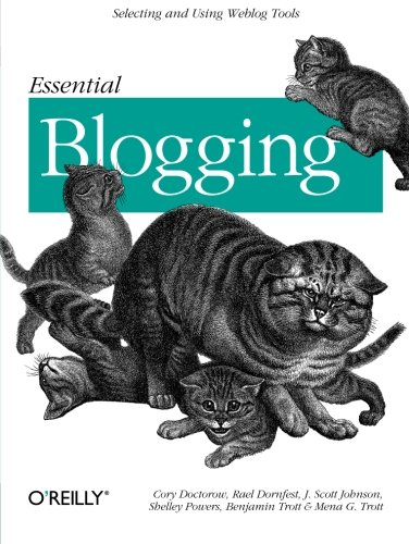 Essential Blogging: Selecting and Using Weblog Tools (0596003889) by Shelley Powers; Cory Doctorow; J. Scott Johnson; Mena G. Trott; Benjamin Trott; Rael Dornfest
