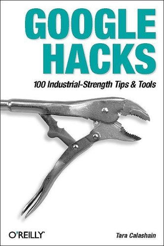 Google Hacks: 100 Industrial-Strength Tips & Tools (0596004478) by Tara Calishain; Rael Dornfest