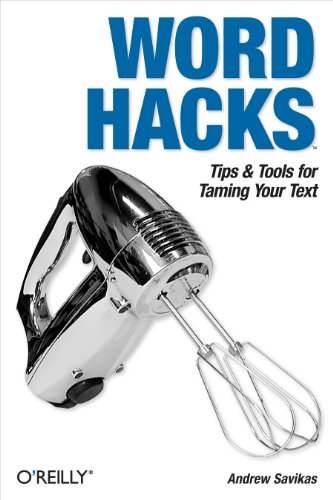 Word Hacks: Tips & Tools for Taming Your Text: Andrew Savikas