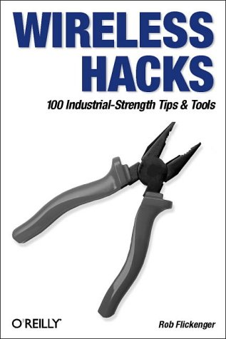 9780596005597: Wireless Hacks: 100 Industrial-Strength Tips & Tools: 100 Industrial Strength Tips and Tools