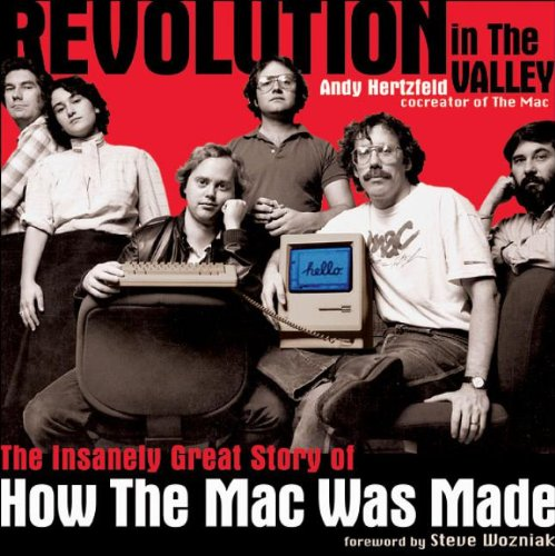 9780596007195: Revolution in The Valley [Paperback]: The Insanely Great Story of How the Mac Was Made