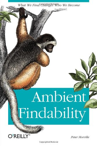 9780596007652: Ambient Findability: What We Find Changes Who We Become