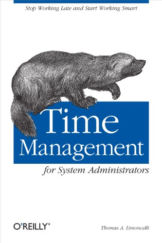 9780596007836: Time Management for System Administrators: Stop Working Late and Start Working Smart