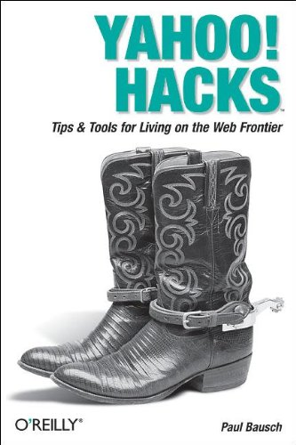 Yahoo! Hacks: Tips & Tools for Living on the Web Frontier (0596009453) by Paul Bausch