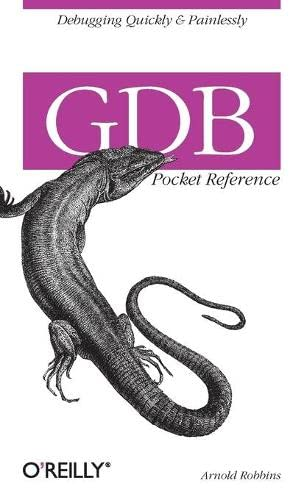 9780596100278: GDB Pocket Reference: Debugging Quickly & Painlessly with GDB (Pocket Reference (O'Reilly))