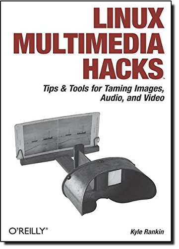 9780596100766: Linux Multimedia Hacks: Tips & Tools for Taming Images, Audio, and Video