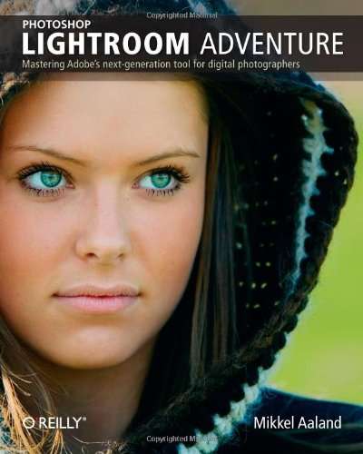 9780596100995: Photoshop Lightroom Adventure: Mastering Adobe's next-generation tool for digital photographers