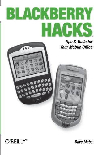 9780596101152: BlackBerry Hacks: Tips & Tools for Your Mobile Office