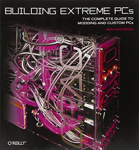 9780596101367: Building Extreme PCs: The Complete Guide to Modding and Custom PCs