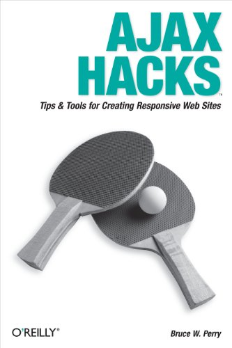 Ajax Hacks: Tips & Tools for Creating Responsive Web Sites: Bruce Perry