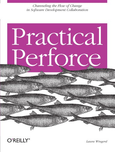 9780596101855: Practical Perforce: Channeling the Flow of Change in Software Development Collaboration