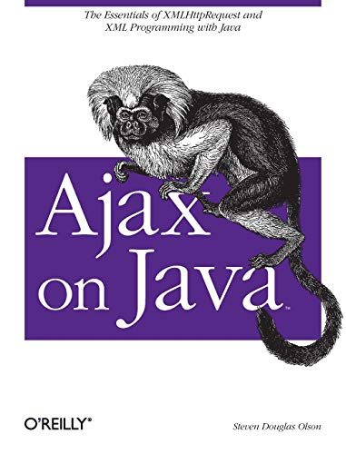 9780596101879: Ajax on Java: The Essentials of XMLHttpRequest and XML Programming with Java
