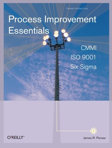 9780596102173: Process Improvement Essentials: CMMI, Six Sigma, and ISO 9001