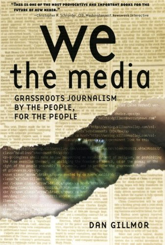 9780596102272: We the Media: Grassroots Journalism By the People, For the People