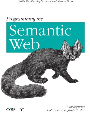 9780596153816: Programming the Semantic Web: Build Flexible Applications with Graph Data