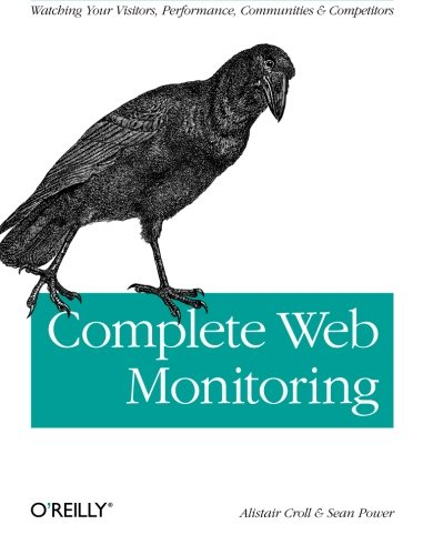 9780596155131: Complete Web Monitoring: Watching your visitors, performance, communities, and competitors