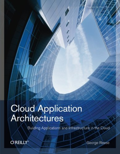 9780596156367: Cloud Application Architectures: Building Applications and Infrastructure in the Cloud (Theory in Practice (O'Reilly))