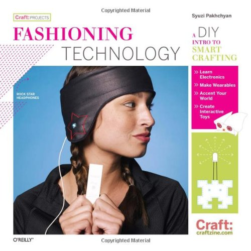 9780596514372: Fashioning Technology: A DIY Intro to Smart Crafting (Craft: Projects)
