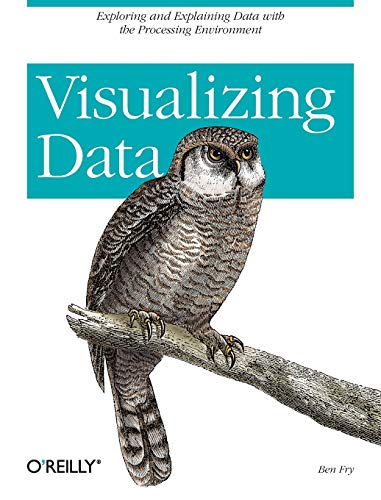 9780596514556: Visualizing Data: Exploring and Explaining Data with the Processing Environment