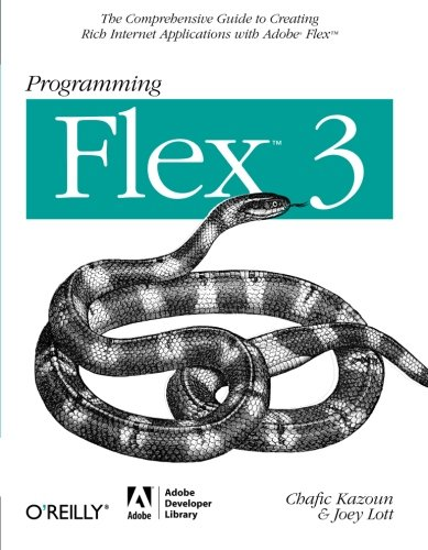 Programming Flex 3: The Comprehensive Guide to Creating Rich Internet Applications with Adobe Flex (0596516215) by Kazoun, Chafic; Lott, Joey