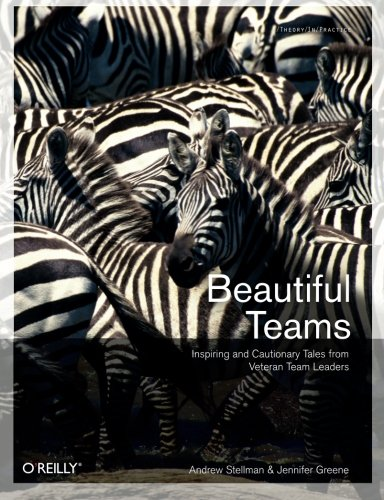 9780596518028: Beautiful Teams: Inspiring and Cautionary Tales from Veteran Team Leaders: Inspiring and Tautionary Tales from Famous Team Leaders