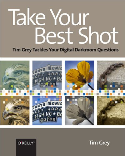 9780596518257: Take Your Best Shot: Tim Grey Tackles Your Digital Darkroom Questions