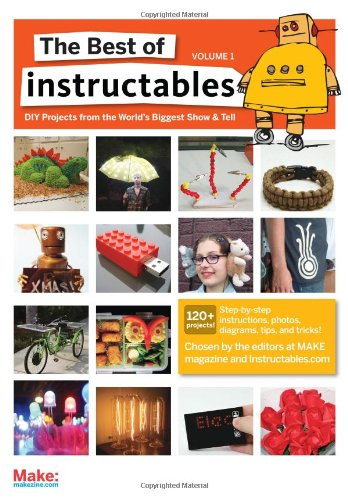9780596519520: The Best of Instructables Volume I: Do-It-Yourself Projects from the World's Biggest Show & Tell (v. 1)
