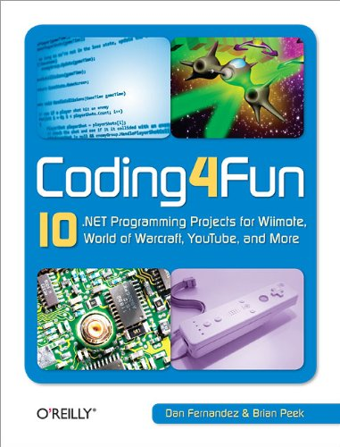 9780596520748: Coding4Fun: 10 .NET Programming Projects for Wiimote, YouTube, World of Warcraft, and More