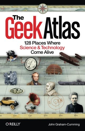9780596523206: The Geek Atlas: 128 Places Where Science and Technology Come Alive