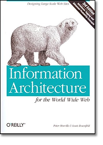 Information Architecture for the World Wide Web: Morville, Peter, Rosenfeld,