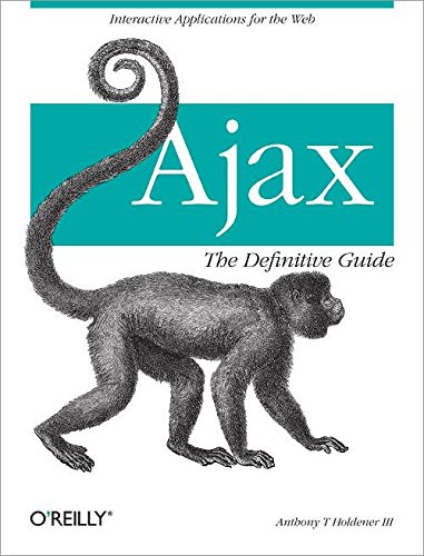 9780596528386: Ajax: The Definitive Guide: Interactive Applications for the Web