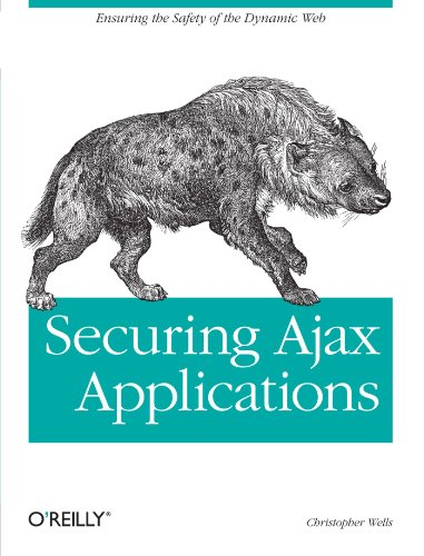 9780596529314: Securing Ajax Applications: Ensuring the Safety of the Dynamic Web