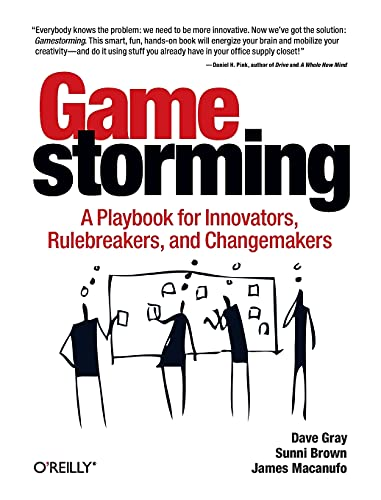 9780596804176: Gamestorming: A Playbook for Innovators, Rulebreakers, and Changemakers