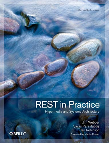9780596805821: REST in Practice: Hypermedia and Systems Architecture