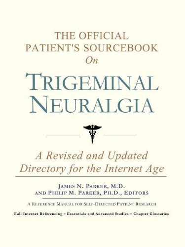 The Official Patient's Sourcebook on Trigeminal Neuralgia: A Revised and Updated Directory for...