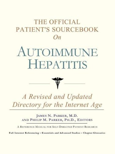 The Official Patient's Sourcebook on Autoimmune Hepatitis: A Revised and Updated Directory for...