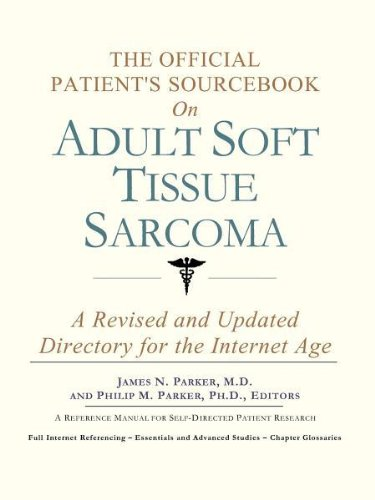 The Official Patient's Sourcebook on Adult Soft Tissue Sarcoma: A Revised and Updated ...