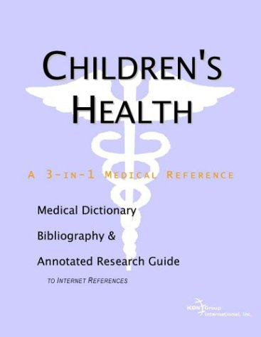 Children's Health - A Medical Dictionary, Bibliography, and Annotated Research Guide to Internet References (0597838623) by Icon Health Publications; Icon Health Publications, Health Publica; Icon Health Publications