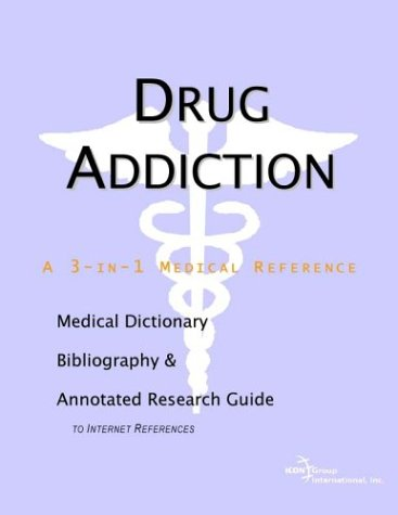 9780597838958: Drug Addiction - A Medical Dictionary, Bibliography, and Annotated Research Guide to Internet References
