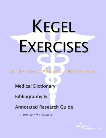 Kegel Exercises - A Medical Dictionary, Bibliography, and Annotated Research Guide to Internet ...
