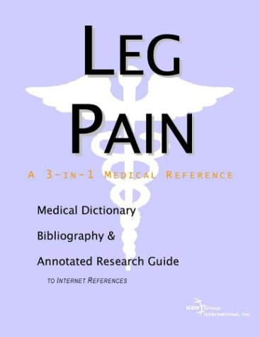 Leg Pain - A Medical Dictionary, Bibliography, and Annotated Research Guide to Internet References:...