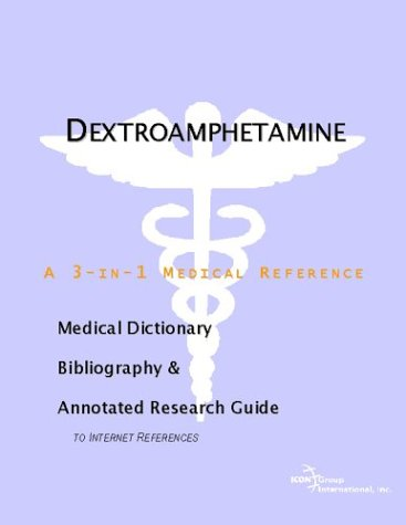 9780597843907: Dextroamphetamine - A Medical Dictionary, Bibliography, and Annotated Research Guide to Internet References