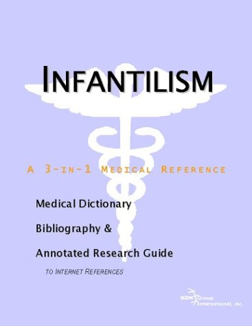 Infantilism: A Medical Dictionary, Bibliography, And Annotated: Parker, James N.