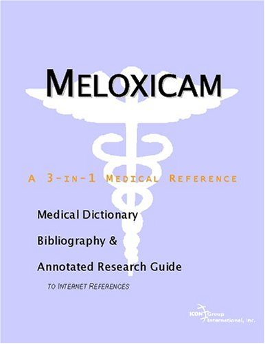 9780597844966: Meloxicam: A Medical Dictionary, Bibliography, And Annotated Research Guide To Internet References