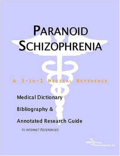 Paranoid Schizophrenia - A Medical Dictionary, Bibliography, and Annotated Research Guide to ...