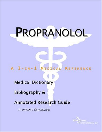Propranolol - A Medical Dictionary, Bibliography, and: Icon Health Publications