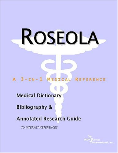 Roseola - A Medical Dictionary, Bibliography, and: ICON Health Publications