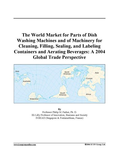 9780597899898: The World Market for Parts of Dish Washing Machines and of Machinery for Cleaning, Filling, Sealing, and Labeling Containers and Aerating Beverages: A 2004 Global Trade Perspective